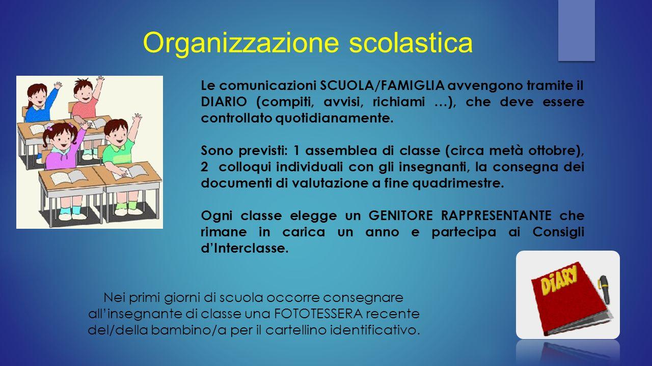 Organizzazione scolastica Le comunicazioni SCUOLA/FAMIGLIA avvengono tramite il DIARIO (compiti, avvisi, richiami …), che deve essere controllato quot