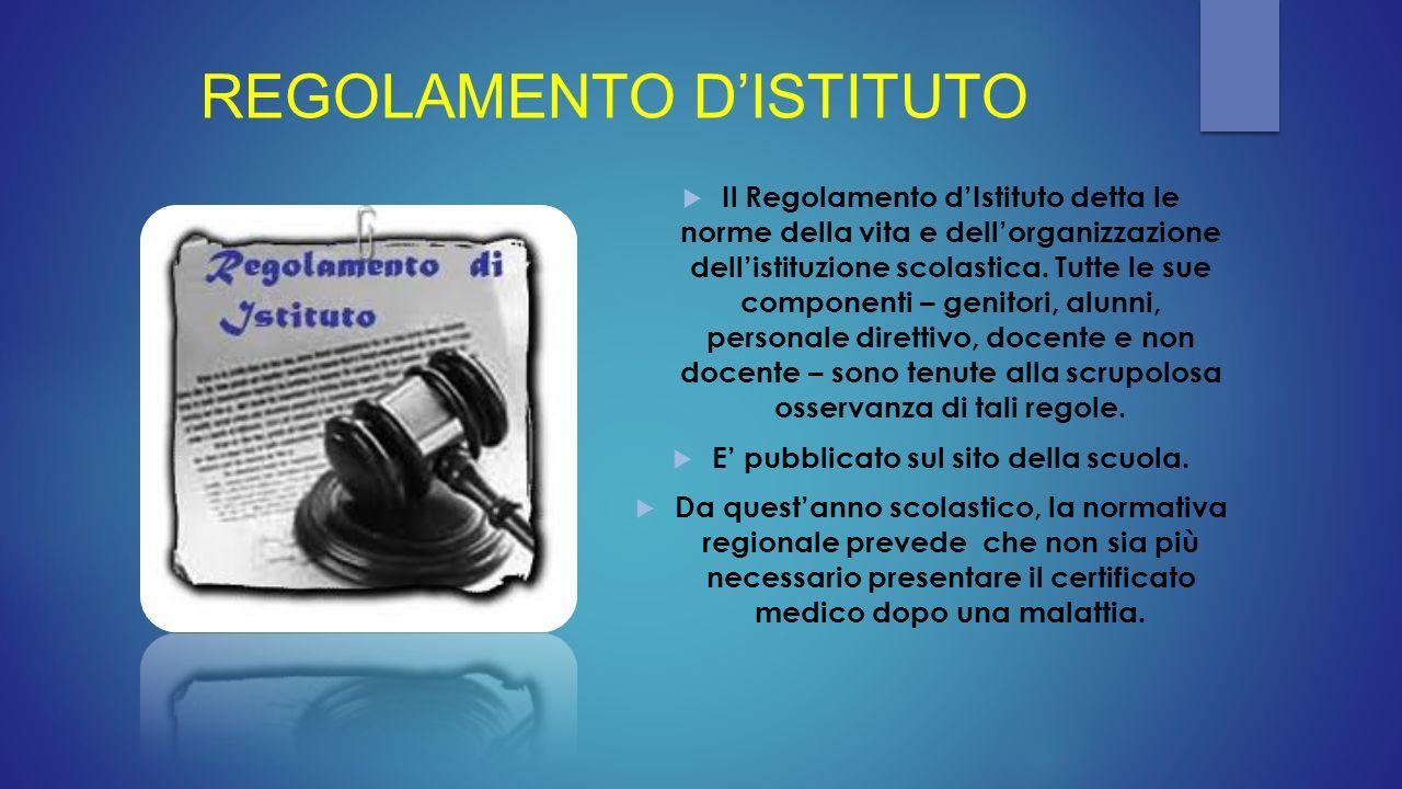 REGOLAMENTO D'ISTITUTO  Il Regolamento d'Istituto detta le norme della vita e dell'organizzazione dell'istituzione scolastica. Tutte le sue component