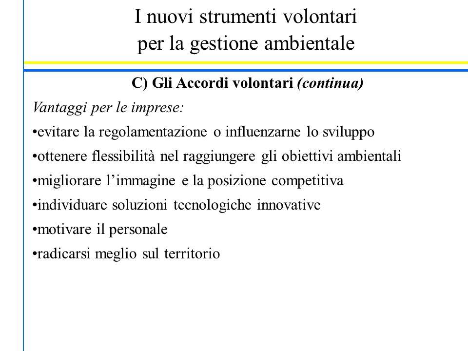 I nuovi strumenti volontari per la gestione ambientale C) Gli Accordi volontari (continua) Vantaggi per le imprese: evitare la regolamentazione o infl