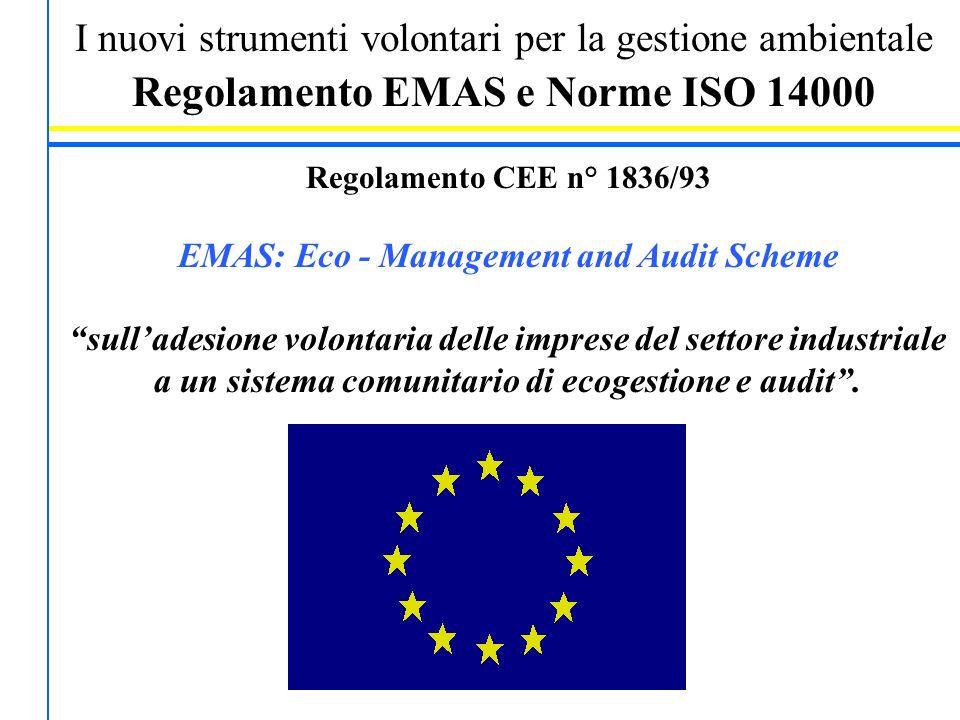 I nuovi strumenti volontari per la gestione ambientale Regolamento EMAS e Norme ISO 14000 Regolamento CEE n° 1836/93 EMAS: Eco - Management and Audit
