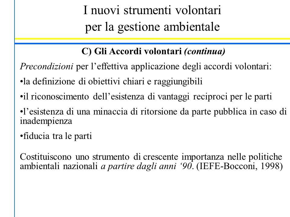 I nuovi strumenti volontari per la gestione ambientale C) Gli Accordi volontari (continua) Precondizioni per l'effettiva applicazione degli accordi vo