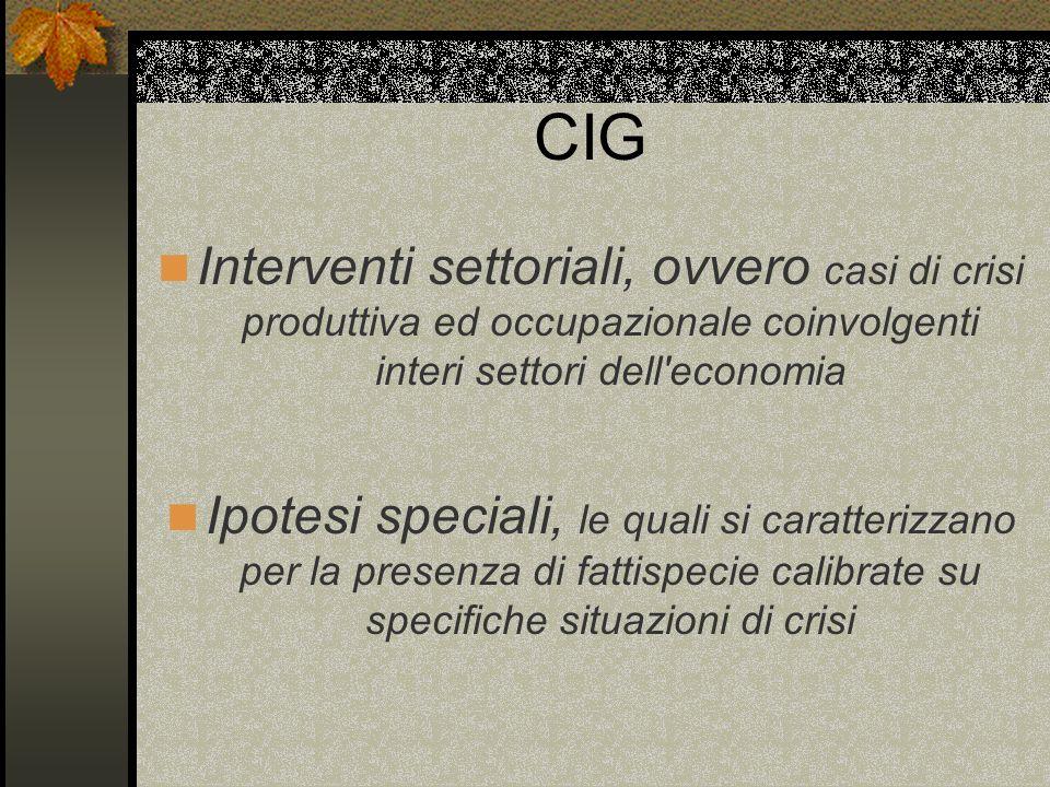 CIG Interventi settoriali, ovvero casi di crisi produttiva ed occupazionale coinvolgenti interi settori dell economia Ipotesi speciali, le quali si caratterizzano per la presenza di fattispecie calibrate su specifiche situazioni di crisi