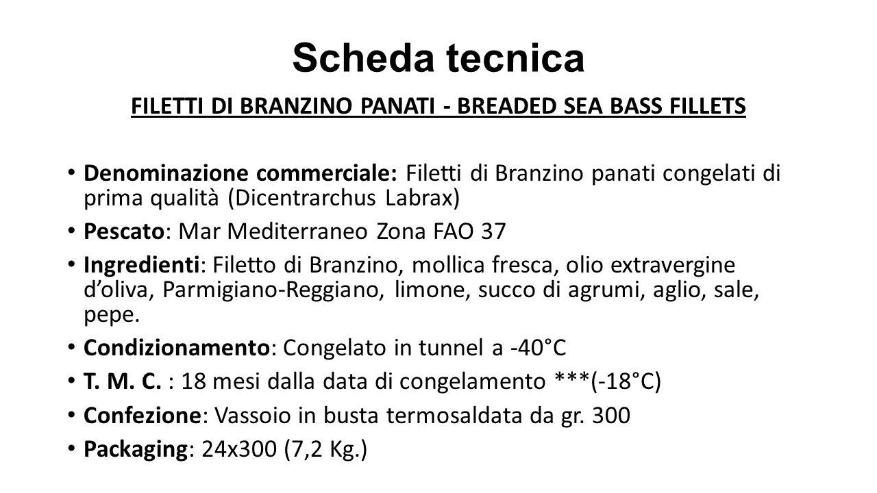 Scheda tecnica FILETTI DI BRANZINO PANATI - BREADED SEA BASS FILLETS Denominazione commerciale: Filetti di Branzino panati congelati di prima qualità