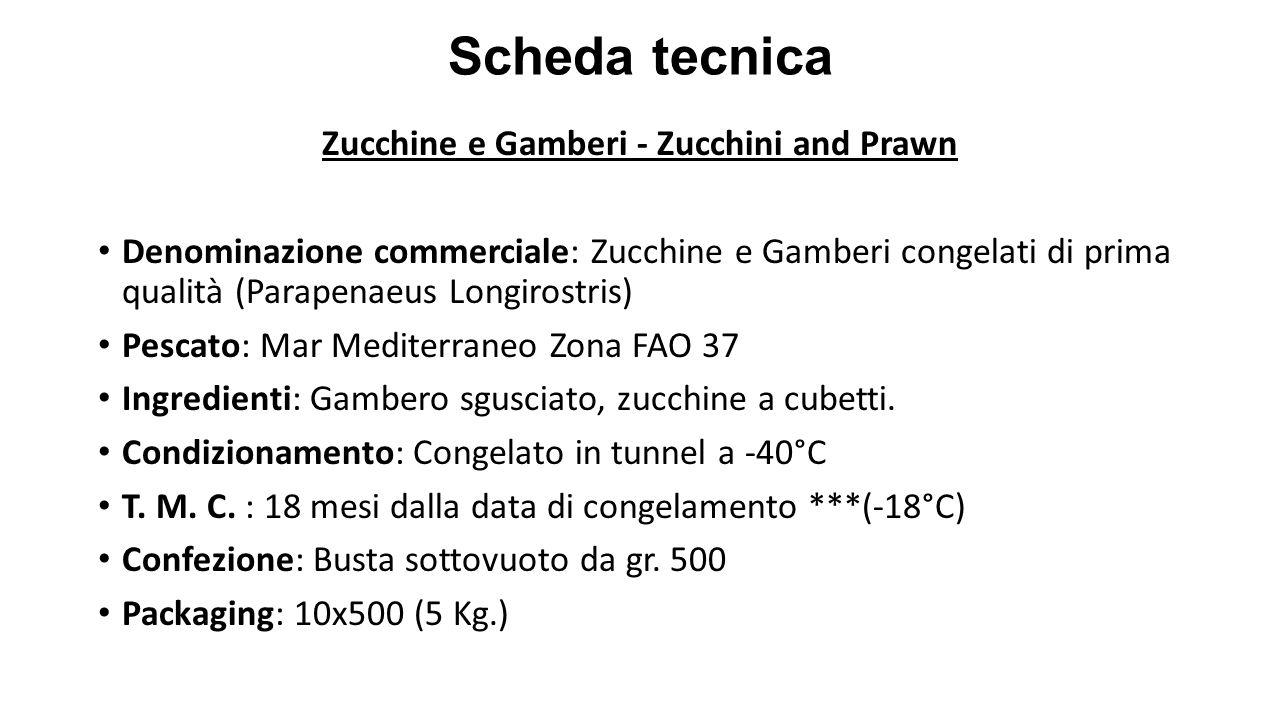 Zucchine e Gamberi - Zucchini and Prawn Denominazione commerciale: Zucchine e Gamberi congelati di prima qualità (Parapenaeus Longirostris) Pescato: M