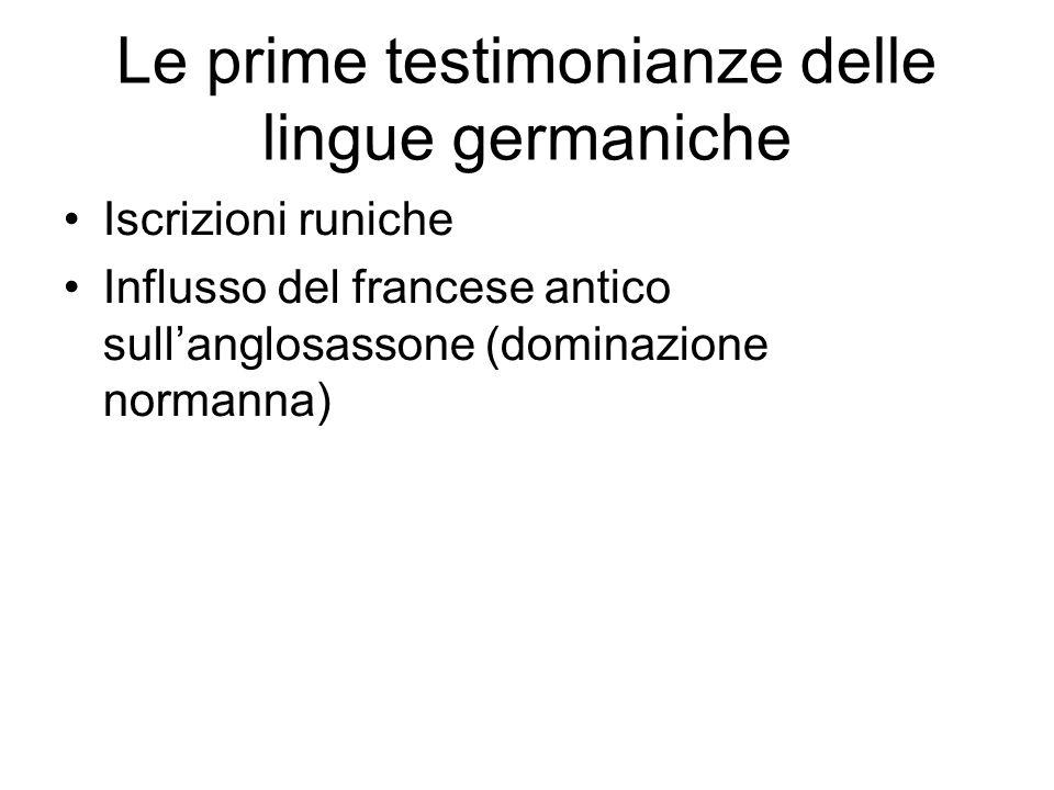 Le prime testimonianze delle lingue germaniche Iscrizioni runiche Influsso del francese antico sull'anglosassone (dominazione normanna)
