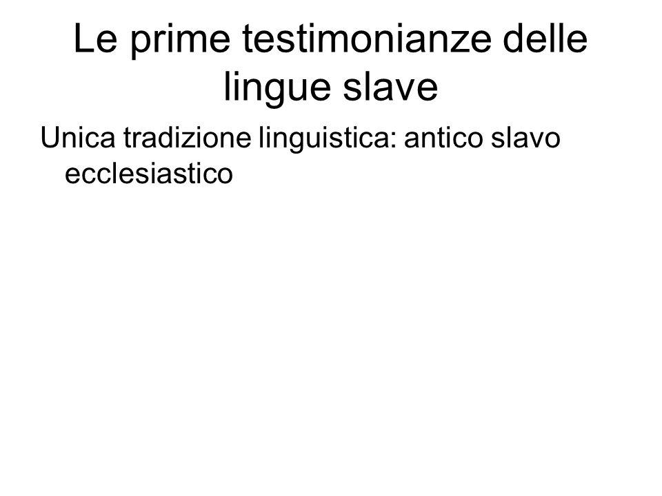 Le prime testimonianze delle lingue slave Unica tradizione linguistica: antico slavo ecclesiastico