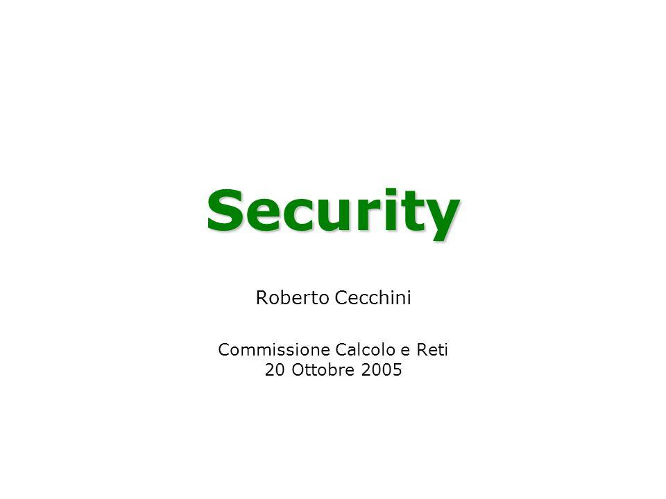 Security Roberto Cecchini Commissione Calcolo e Reti 20 Ottobre 2005