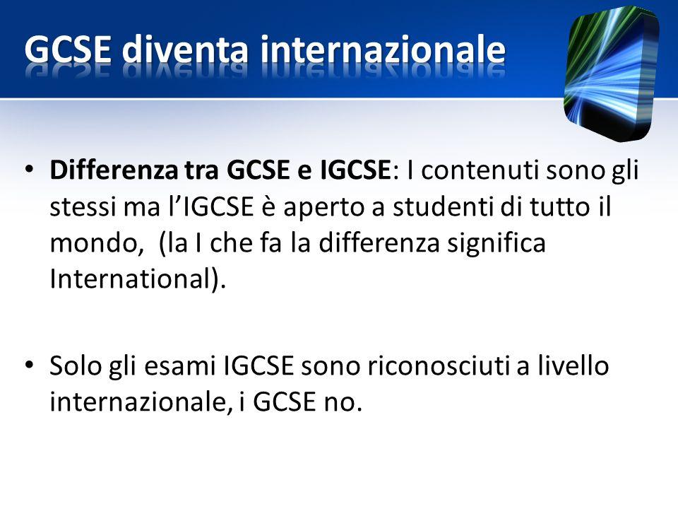 Differenza tra GCSE e IGCSE: I contenuti sono gli stessi ma l'IGCSE è aperto a studenti di tutto il mondo, (la I che fa la differenza significa International).