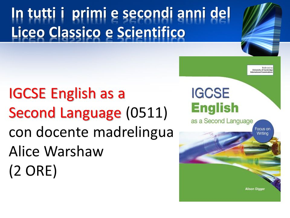 IGCSE English as a Second Language IGCSE English as a Second Language (0511) con docente madrelingua Alice Warshaw (2 ORE)