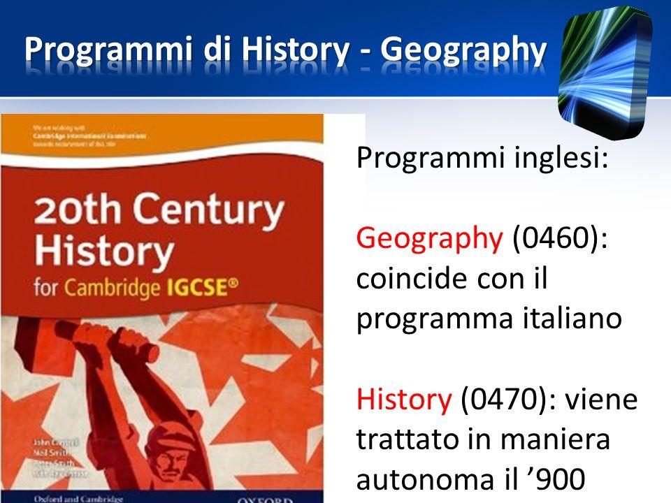 Programmi inglesi: Geography (0460): coincide con il programma italiano History (0470): viene trattato in maniera autonoma il '900