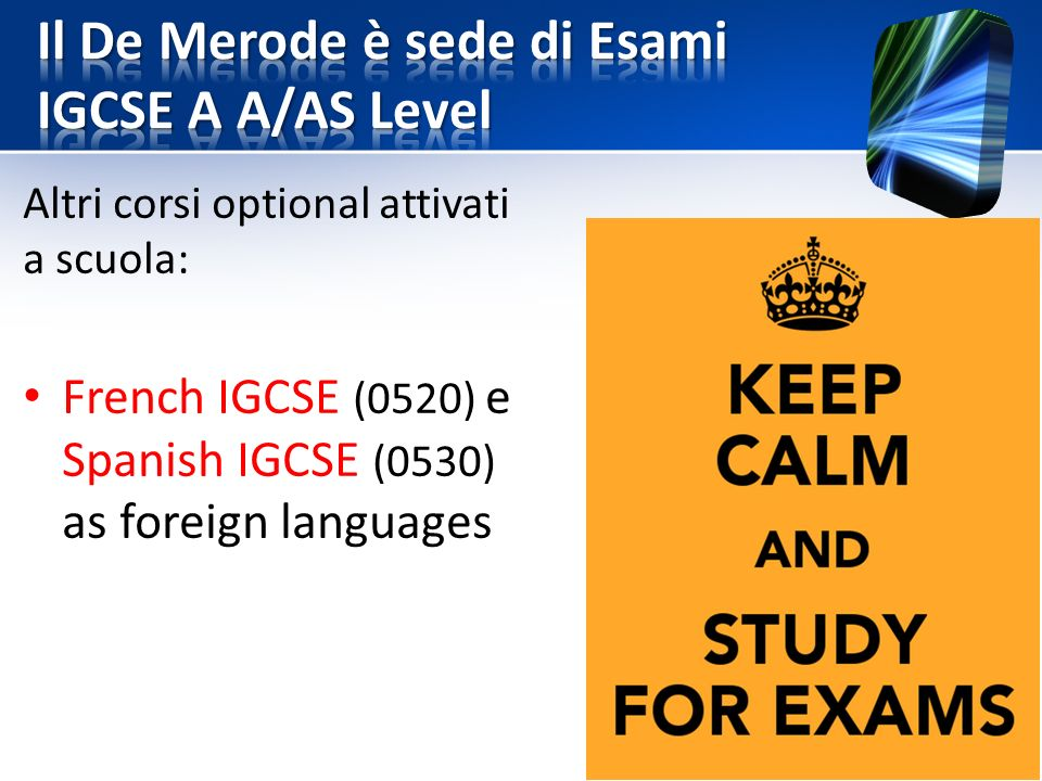 Altri corsi optional attivati a scuola: French IGCSE (0520) e Spanish IGCSE (0530) as foreign languages
