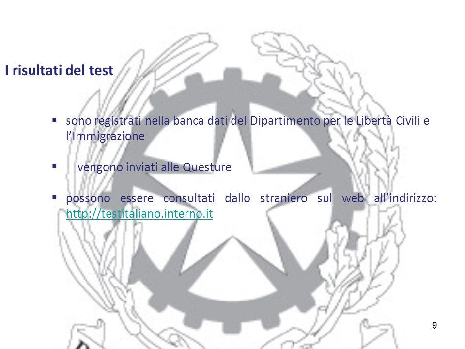 9  sono registrati nella banca dati del Dipartimento per le Libertà Civili e l'Immigrazione  vengono inviati alle Questure  possono essere consultati dallo straniero sul web all'indirizzo: http://testitaliano.interno.it http://testitaliano.interno.it I risultati del test