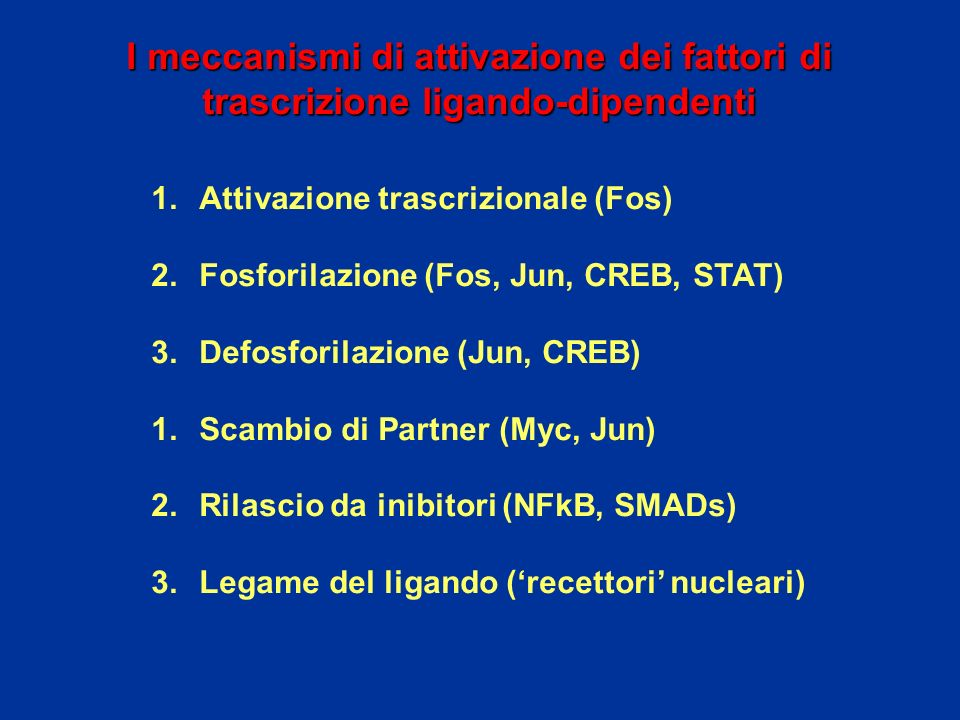 I meccanismi di attivazione dei fattori di trascrizione ligando-dipendenti 1.Attivazione trascrizionale (Fos) 2.Fosforilazione (Fos, Jun, CREB, STAT)