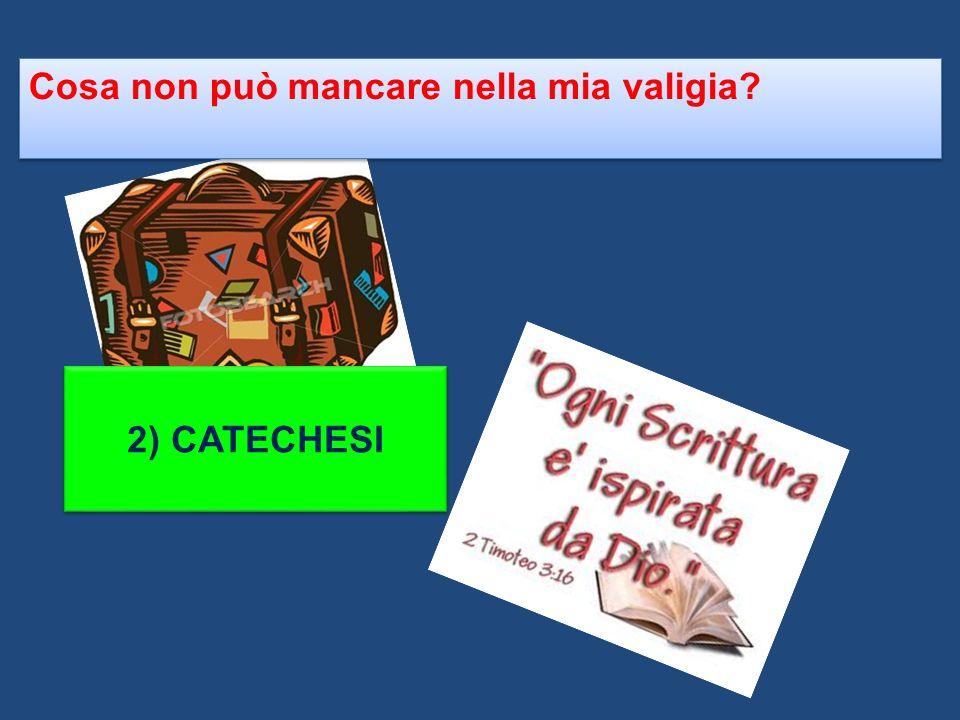 2) CATECHESI Cosa non può mancare nella mia valigia?