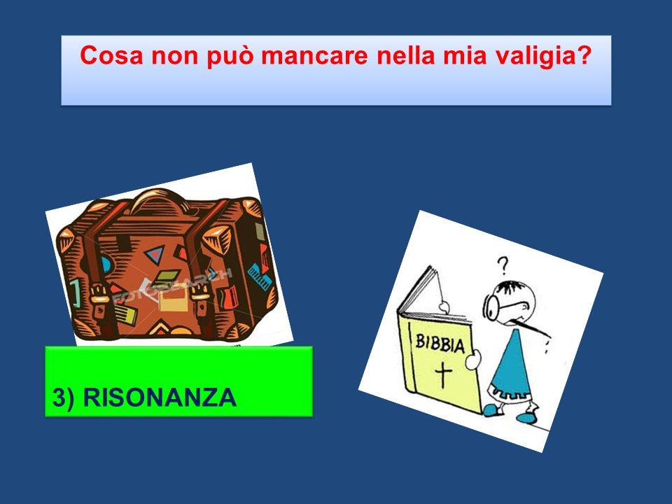 Cosa non può mancare nella mia valigia? 3) RISONANZA