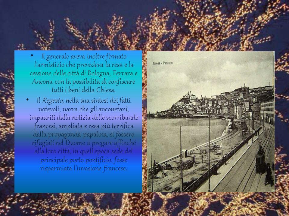 Il generale aveva inoltre firmato l armistizio che prevedeva la resa e la cessione delle città di Bologna, Ferrara e Ancona con la possibilità di confiscare tutti i beni della Chiesa.