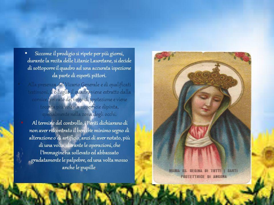 Siccome il prodigio si ripete per più giorni, durante la recita delle Litanie Lauretane, si decide di sottoporre il quadro ad una accurata ispezione d