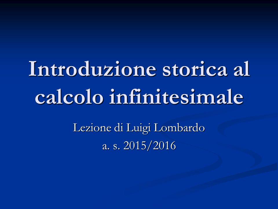 Introduzione storica al calcolo infinitesimale Lezione di Luigi Lombardo a. s. 2015/2016