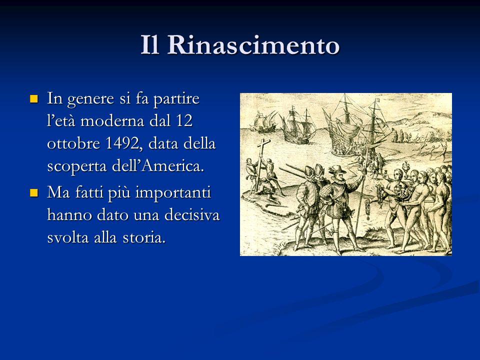 Il Rinascimento In genere si fa partire l'età moderna dal 12 ottobre 1492, data della scoperta dell'America. In genere si fa partire l'età moderna dal
