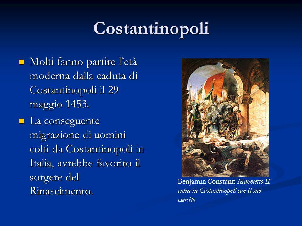 Costantinopoli Molti fanno partire l'età moderna dalla caduta di Costantinopoli il 29 maggio 1453. Molti fanno partire l'età moderna dalla caduta di C