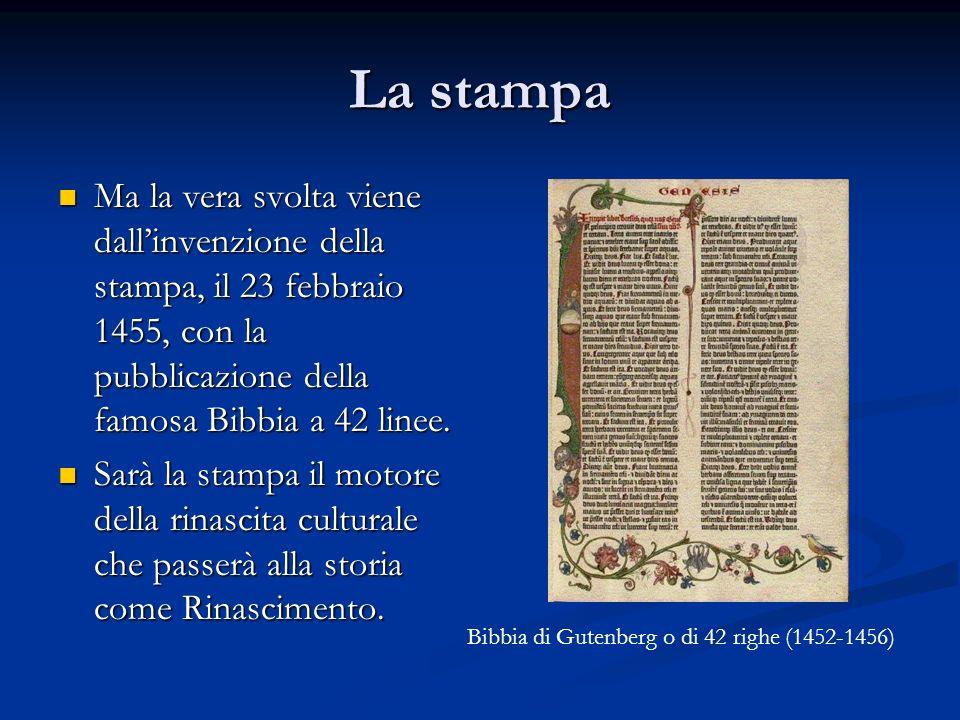 La stampa Ma la vera svolta viene dall'invenzione della stampa, il 23 febbraio 1455, con la pubblicazione della famosa Bibbia a 42 linee. Ma la vera s