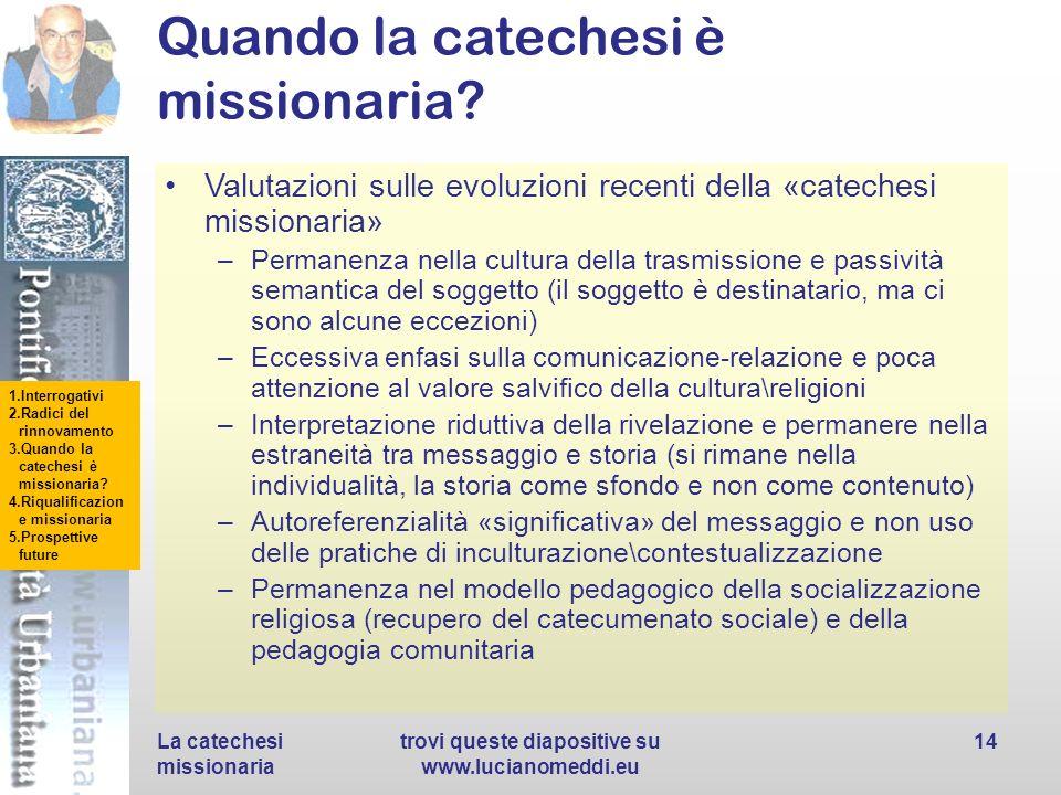 1.Interrogativi 2.Radici del rinnovamento 3.Quando la catechesi è missionaria? 4.Riqualificazion e missionaria 5.Prospettive future Quando la cateches