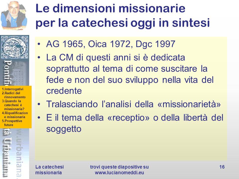 1.Interrogativi 2.Radici del rinnovamento 3.Quando la catechesi è missionaria? 4.Riqualificazion e missionaria 5.Prospettive future Le dimensioni miss