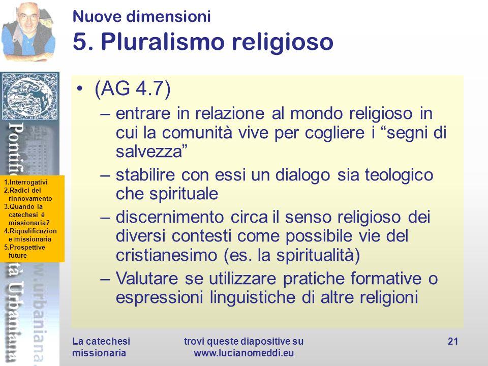 1.Interrogativi 2.Radici del rinnovamento 3.Quando la catechesi è missionaria? 4.Riqualificazion e missionaria 5.Prospettive future Nuove dimensioni 5