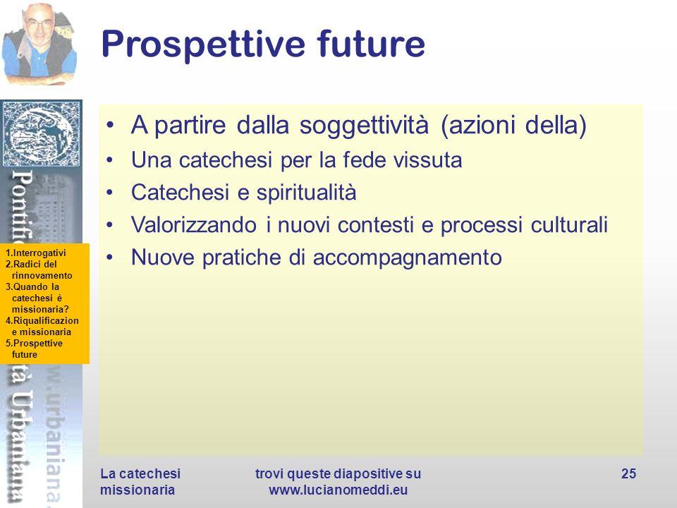 1.Interrogativi 2.Radici del rinnovamento 3.Quando la catechesi è missionaria? 4.Riqualificazion e missionaria 5.Prospettive future Prospettive future