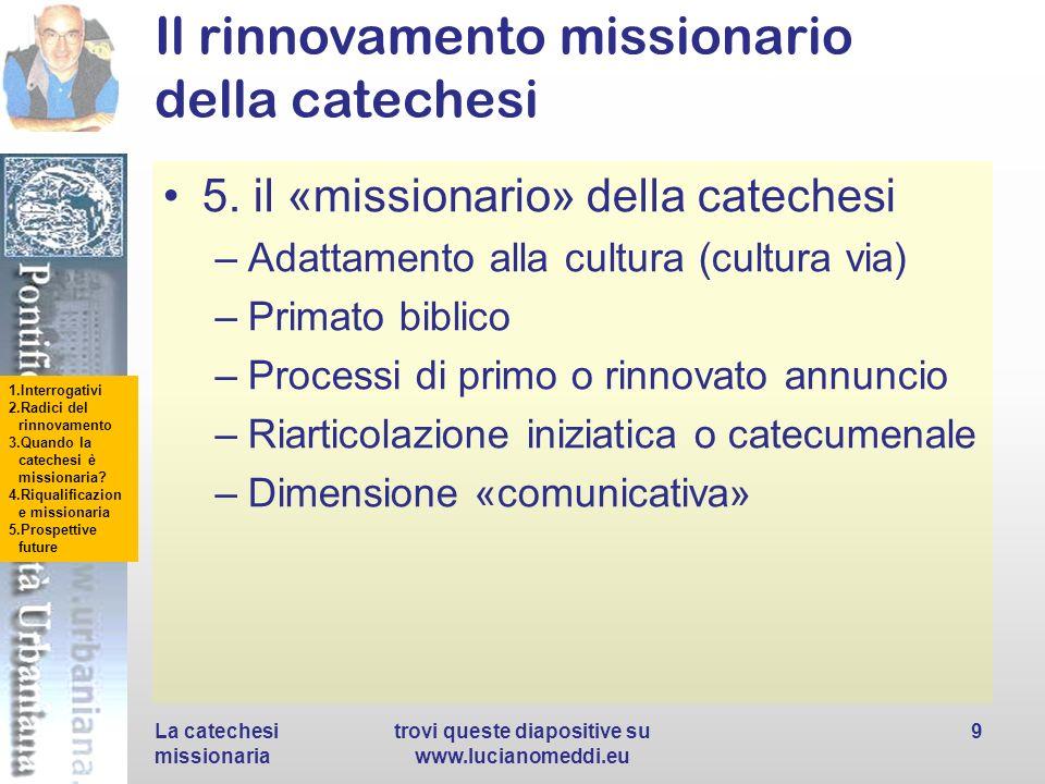 1.Interrogativi 2.Radici del rinnovamento 3.Quando la catechesi è missionaria? 4.Riqualificazion e missionaria 5.Prospettive future Il rinnovamento mi