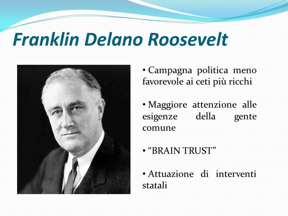 """Franklin Delano Roosevelt Campagna politica meno favorevole ai ceti più ricchi Maggiore attenzione alle esigenze della gente comune """"BRAIN TRUST"""" Attu"""