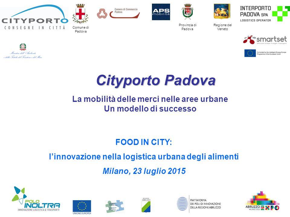 Provincia di Padova Comune di Padova Cityporto Padova Cityporto Padova La mobilità delle merci nelle aree urbane Un modello di successo Regione del Ve