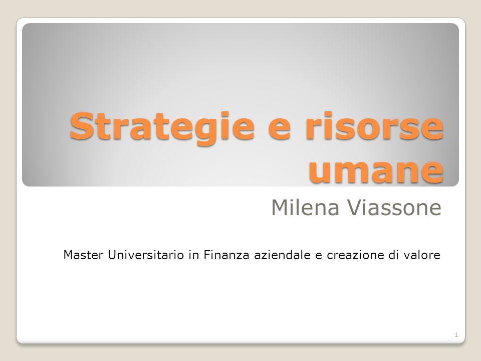 Strategie e risorse umane Milena Viassone Master Universitario in Finanza aziendale e creazione di valore 1