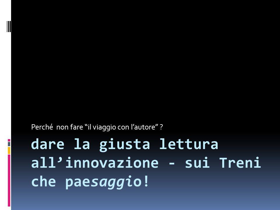 dare la giusta lettura all'innovazione - sui Treni che paesaggio.