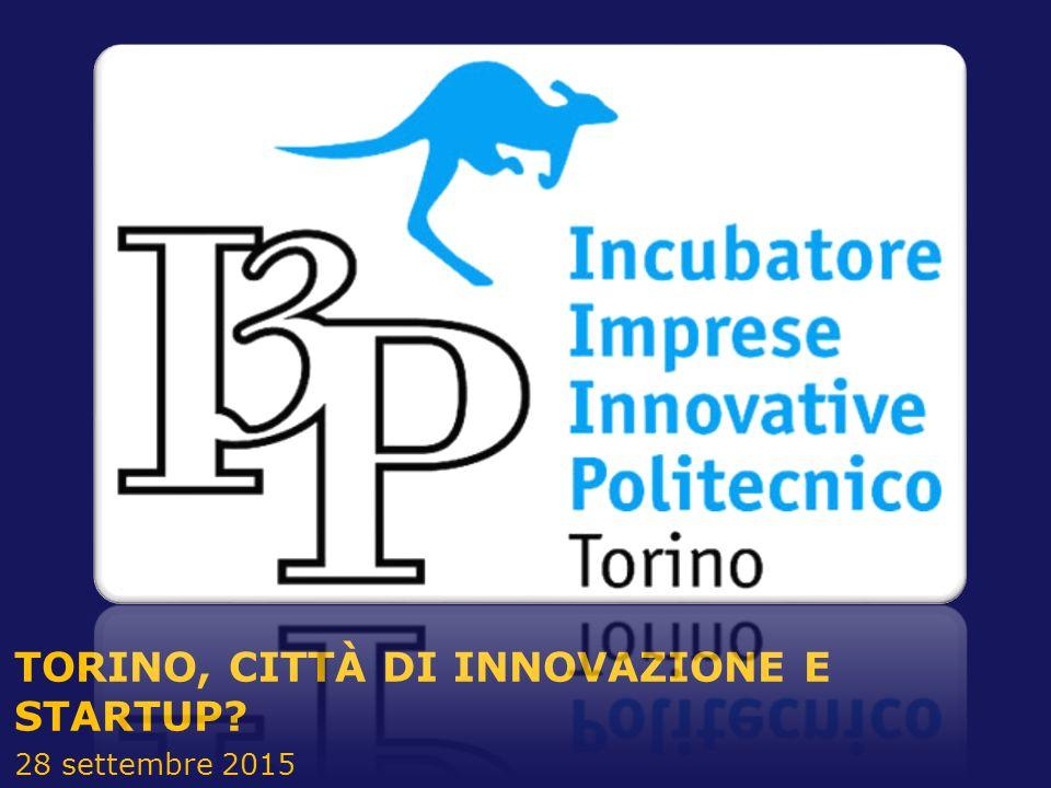 TORINO, CITTÀ DI INNOVAZIONE E STARTUP 28 settembre 2015