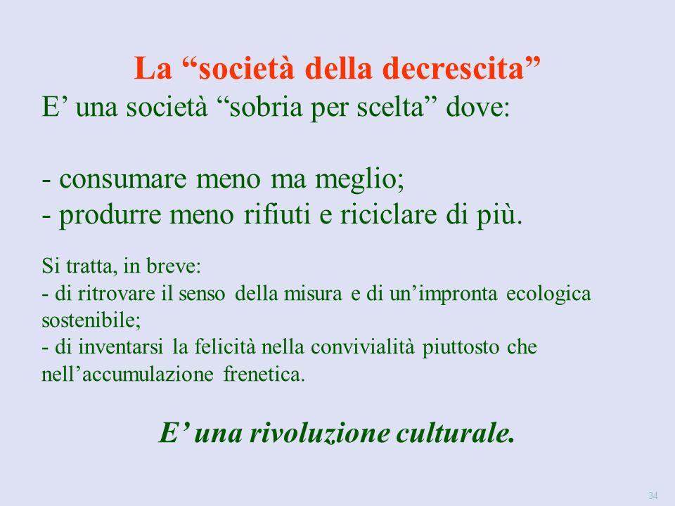 34 La società della decrescita E' una società sobria per scelta dove: - consumare meno ma meglio; - produrre meno rifiuti e riciclare di più.
