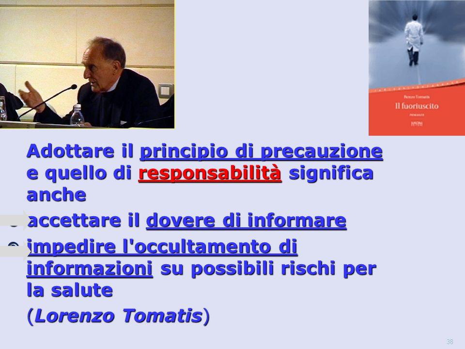 38 Adottare il principio di precauzione e quello di responsabilità significa anche  accettare il dovere di informare  impedire l occultamento di informazioni su possibili rischi per la salute (Lorenzo Tomatis)
