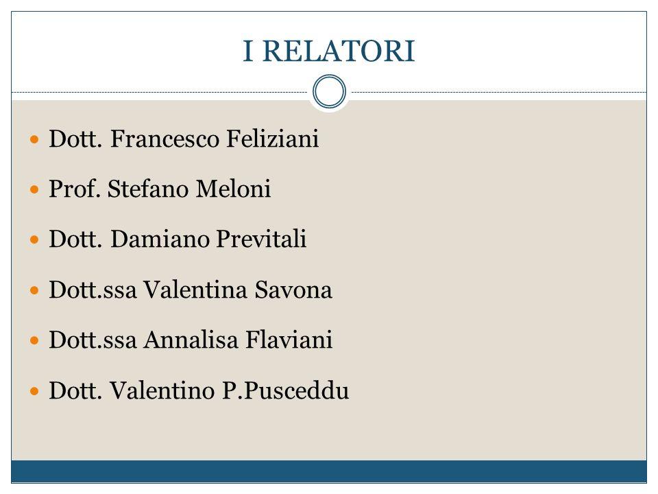 I RELATORI Dott. Francesco Feliziani Prof. Stefano Meloni Dott.