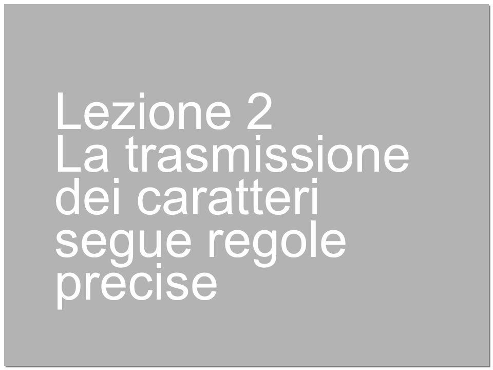 7 Lezione 2 La trasmissione dei caratteri segue regole precise