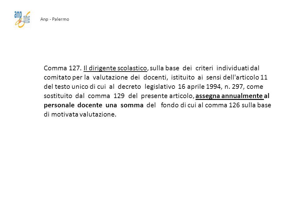 Anp - Palermo Comma 127. Il dirigente scolastico, sulla base dei criteri individuati dal comitato per la valutazione dei docenti, istituito ai sensi d