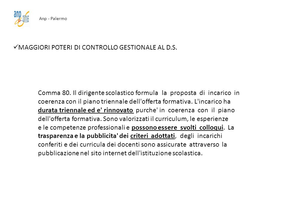 Anp - Palermo MAGGIORI POTERI DI CONTROLLO GESTIONALE AL D.S. Comma 80. Il dirigente scolastico formula la proposta di incarico in coerenza con il pia