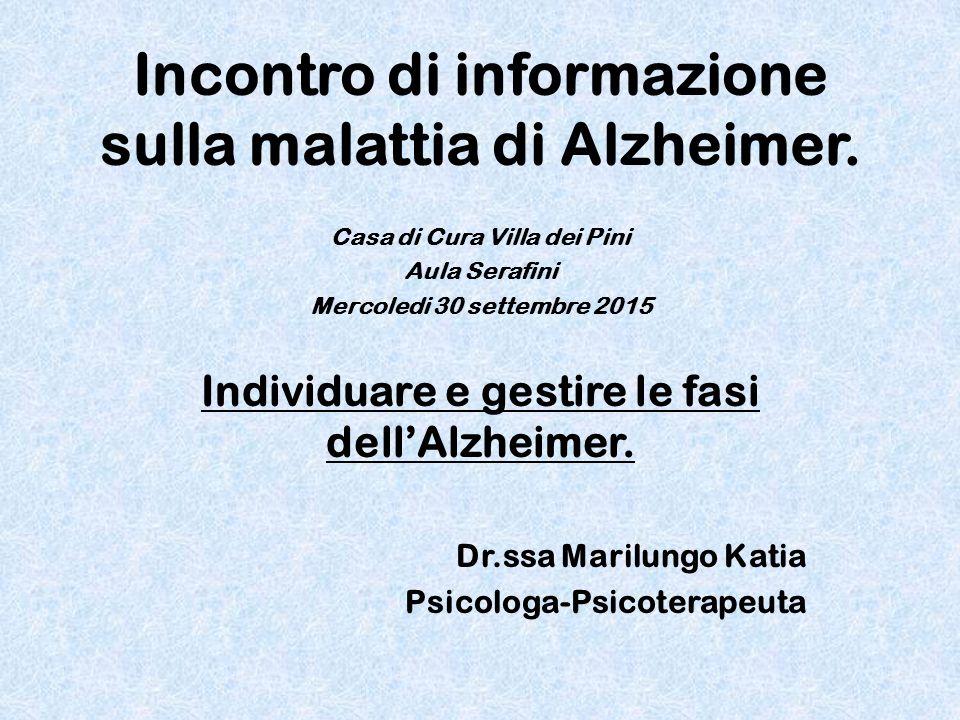 Incontro di informazione sulla malattia di Alzheimer. Casa di Cura Villa dei Pini Aula Serafini Mercoledi 30 settembre 2015 Individuare e gestire le f