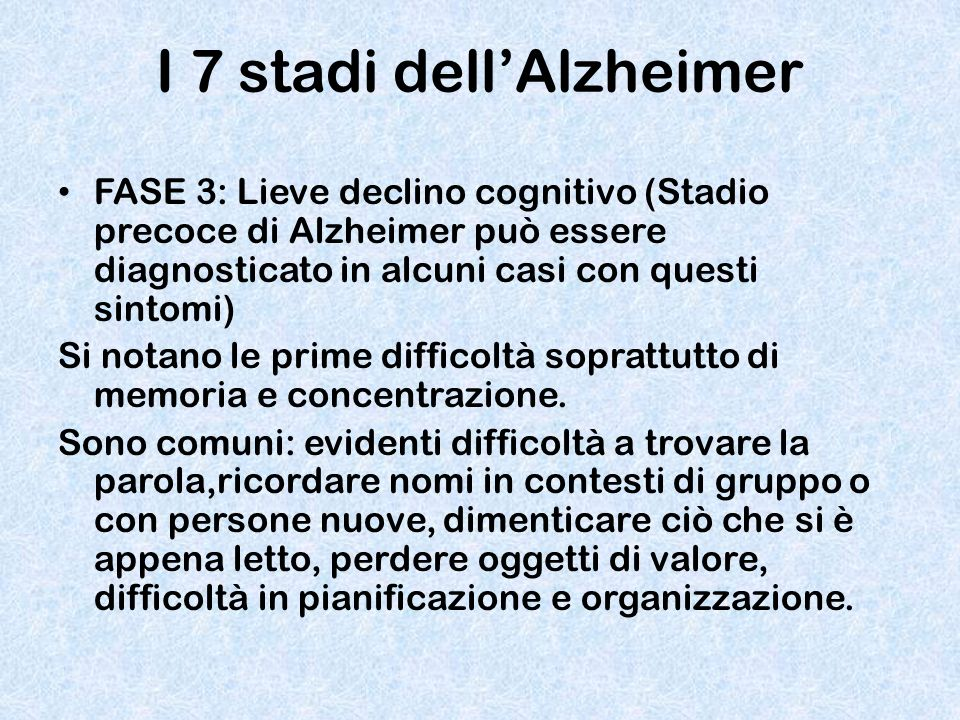 I 7 stadi dell'Alzheimer FASE 3: Lieve declino cognitivo (Stadio precoce di Alzheimer può essere diagnosticato in alcuni casi con questi sintomi) Si n