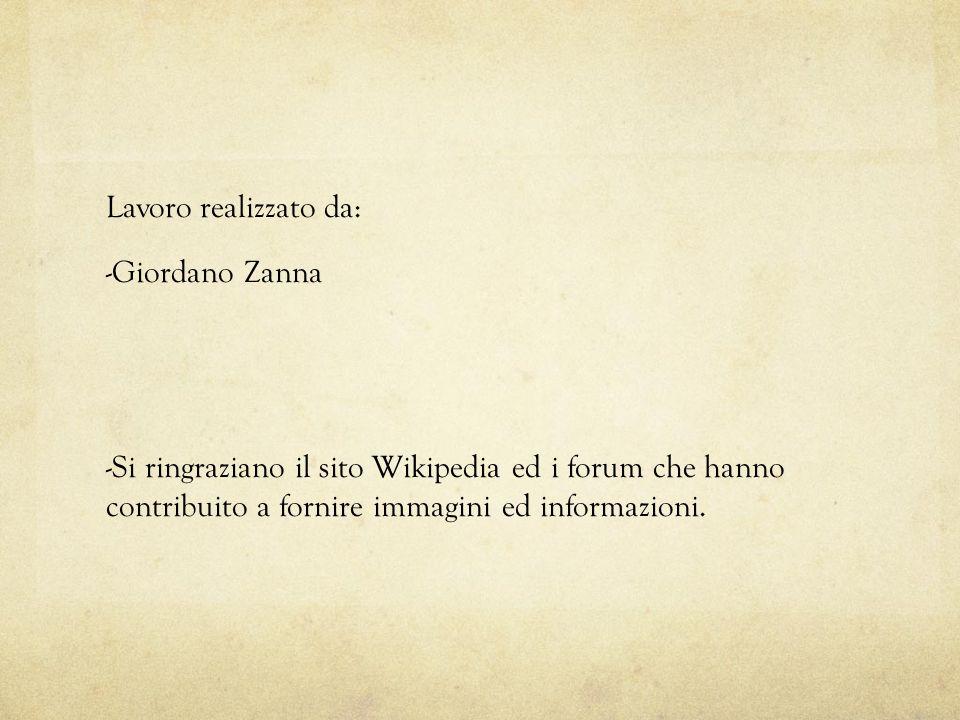 Lavoro realizzato da: -Giordano Zanna -Si ringraziano il sito Wikipedia ed i forum che hanno contribuito a fornire immagini ed informazioni.