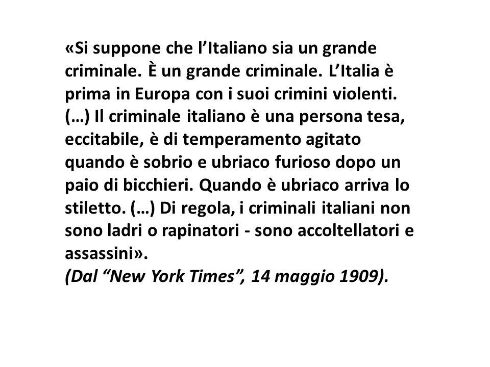 «Si suppone che l'Italiano sia un grande criminale. È un grande criminale. L'Italia è prima in Europa con i suoi crimini violenti. (…) Il criminale it