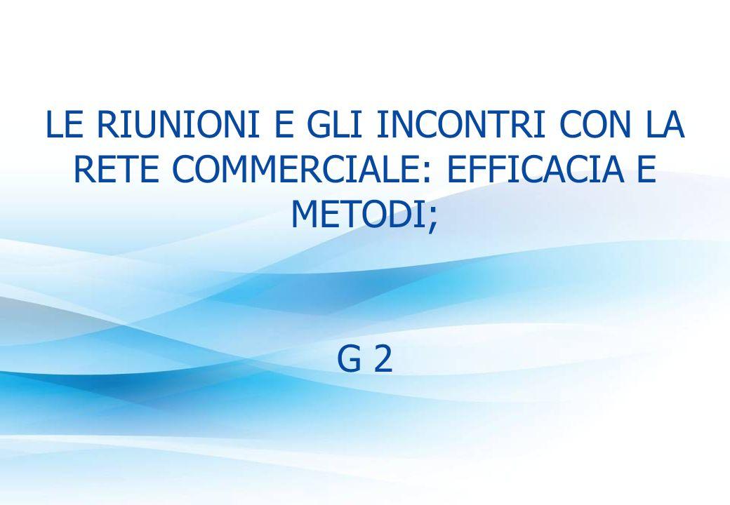 LE RIUNIONI E GLI INCONTRI CON LA RETE COMMERCIALE: EFFICACIA E METODI; G 2