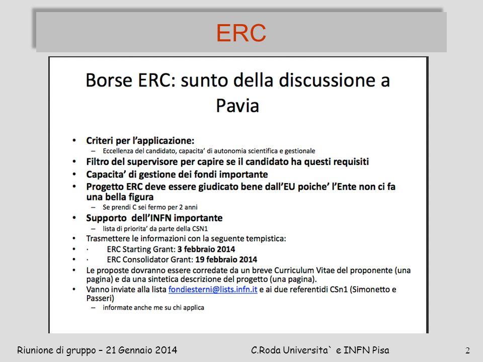 ERC Riunione di gruppo – 21 Gennaio 2014C.Roda Universita` e INFN Pisa 2