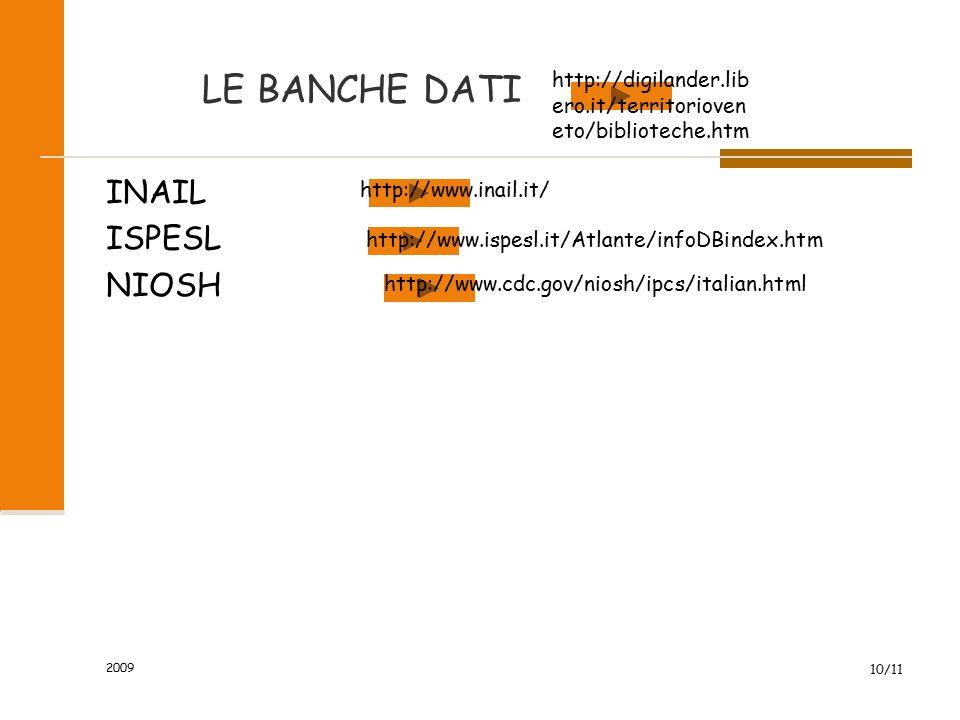 2009 10/11 LE BANCHE DATI INAIL ISPESL NIOSH http://digilander.lib ero.it/territorioven eto/biblioteche.htm http://www.cdc.gov/niosh/ipcs/italian.html http://www.inail.it/ http://www.ispesl.it/Atlante/infoDBindex.htm