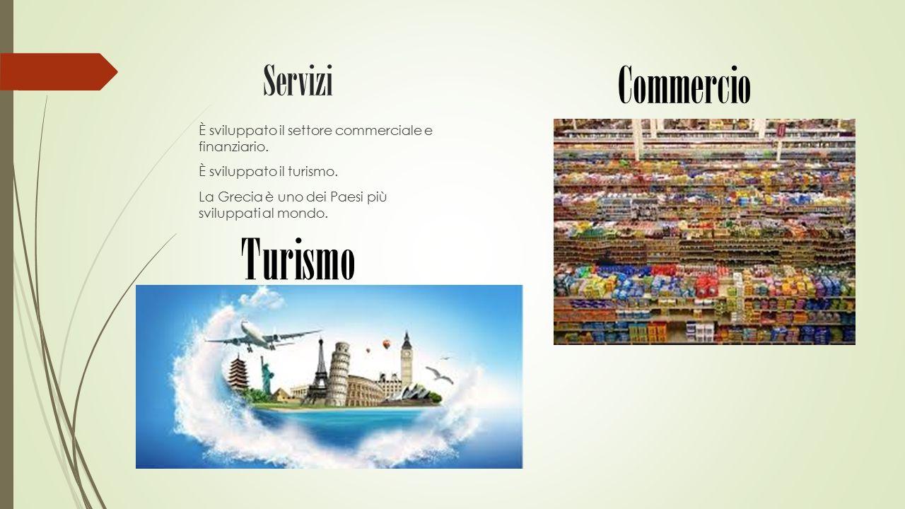 Servizi È sviluppato il settore commerciale e finanziario. È sviluppato il turismo. La Grecia è uno dei Paesi più sviluppati al mondo. Turismo Commerc
