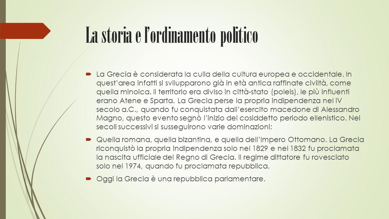 La storia e l'ordinamento politico  La Grecia è considerata la culla della cultura europea e occidentale. In quest'area infatti si svilupparono già i